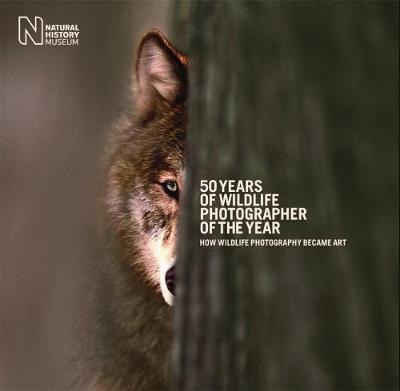 50 Years of Wildlife Photographer of the Year: How Wildlife Photography Became Art (Paperback)