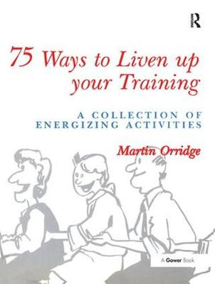 75 Ways to Liven Up Your Training: A Collection of Energizing Activities (Hardback)