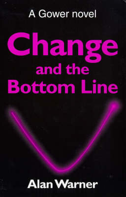 Change and the Bottom Line - Gower Novel (Paperback)