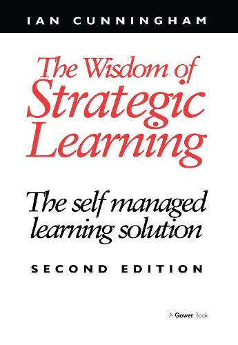 The Wisdom of Strategic Learning: The Self Managed Learning Solution (Hardback)