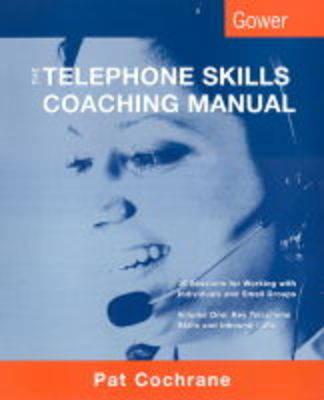 The Telephone Skills Coaching Manual: Key Telephone Skills and Inbound Calls v. 1: 40 Sessions for Working with Individuals and Groups