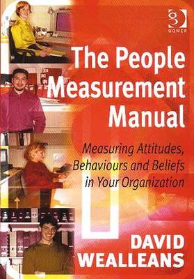 The People Measurement Manual: Measuring Attitudes, Behaviours and Beliefs in Your Organization (Hardback)