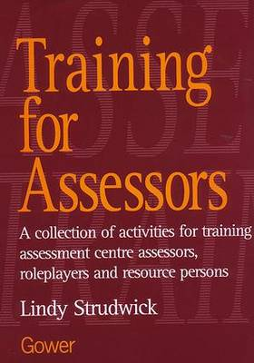Training for Assessors: A Collection of Activities for Training Assessment Centre Assessors, Roleplayers and Resource Persons (Paperback)