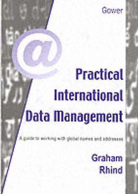 Practical International Data Management: A Guide to Working with Global Names and Addresses (Hardback)