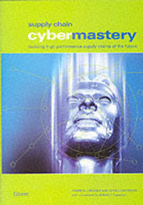 Supply Chain Cybermastery: Building High Performance Supply Chains of the Future (Hardback)
