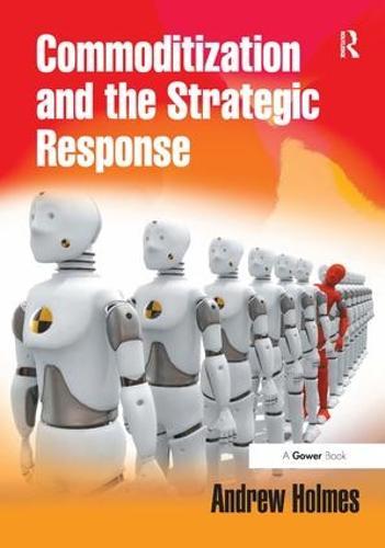 Commoditization and the Strategic Response (Hardback)