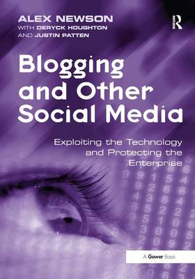 Blogging and Other Social Media: Exploiting the Technology and Protecting the Enterprise (Hardback)