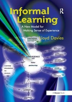 Informal Learning: A New Model for Making Sense of Experience (Hardback)