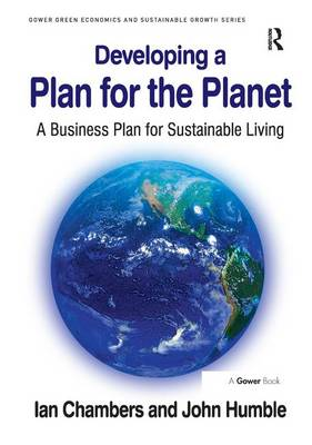 Developing a Plan for the Planet: A Business Plan for Sustainable Living - Gower Green Economics and Sustainable Growth Series (Hardback)