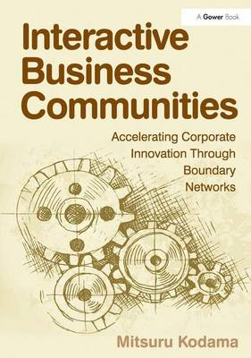 Interactive Business Communities: Accelerating Corporate Innovation through Boundary Networks (Hardback)