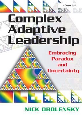 Complex Adaptive Leadership: Embracing Paradox and Uncertainty (Hardback)