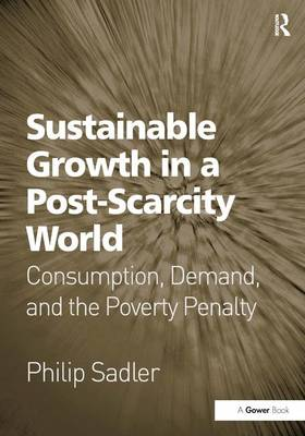Sustainable Growth in a Post-Scarcity World: Consumption, Demand, and the Poverty Penalty (Hardback)