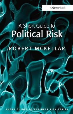 A Short Guide to Political Risk - Short Guides to Business Risk (Paperback)