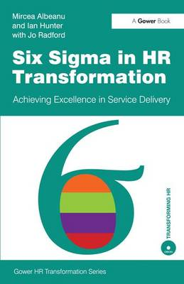 Six Sigma in HR Transformation: Achieving Excellence in Service Delivery - Gower HR Transformation Series (Paperback)