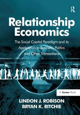 Relationship Economics: The Social Capital Paradigm and its Application to Business, Politics and Other Transactions (Hardback)