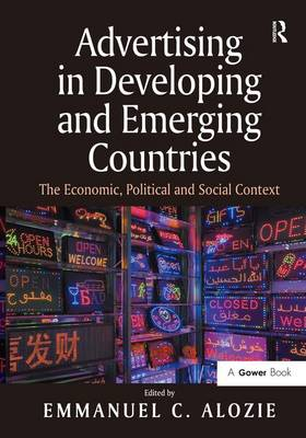Advertising in Developing and Emerging Countries: The Economic, Political and Social Context (Hardback)