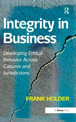 Integrity in Business: Developing Ethical Behavior Across Cultures and Jurisdictions (Hardback)