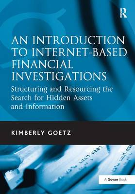 An Introduction to Internet-Based Financial Investigations: Structuring and Resourcing the Search for Hidden Assets and Information (Hardback)