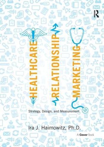 Healthcare Relationship Marketing: Strategy, Design and Measurement (Hardback)