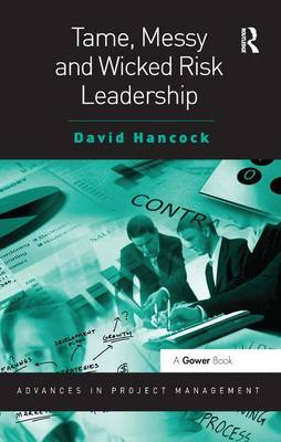 Tame, Messy and Wicked Risk Leadership - Advances in Project Management (Paperback)