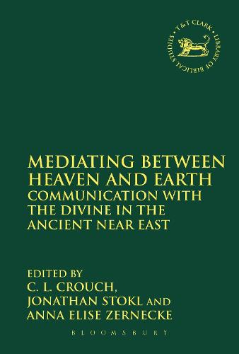 Mediating Between Heaven and Earth: Communication with the Divine in the Ancient Near East - The Library of Hebrew Bible/Old Testament Studies (Paperback)