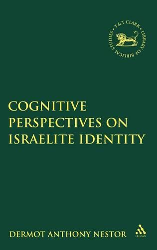 Cognitive Perspectives on Israelite Identity - The Library of Hebrew Bible/Old Testament Studies 519 (Hardback)