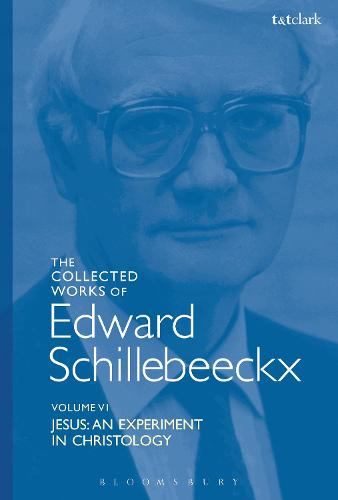 The Collected Works of Edward Schillebeeckx Volume 6: Jesus: An Experiment in Christology - Edward Schillebeeckx Collected Works (Hardback)
