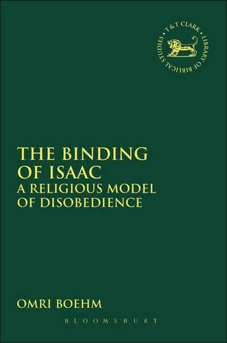 The Binding of Isaac: A Religious Model of Disobedience - The Library of Hebrew Bible/Old Testament Studies (Hardback)