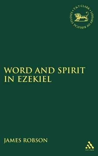Word and Spirit in Ezekiel - The Library of Hebrew Bible/Old Testament Studies v. 447 (Hardback)