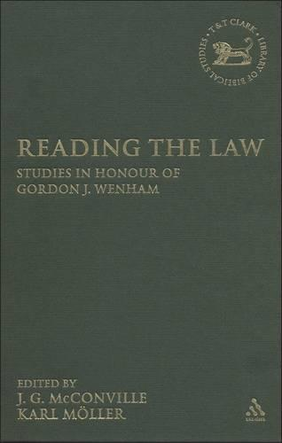 Reading the Law: Studies in Honor of Gordon J. Wenham - The Library of Hebrew Bible/Old Testament Studies v. 461 (Hardback)