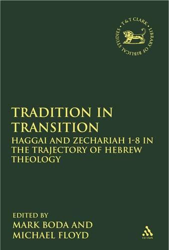 Tradition in Transition: Haggai and Zechariah 1-8 in the Trajectory of Hebrew Theology - The Library of Hebrew Bible/Old Testament Studies v. 475 (Hardback)