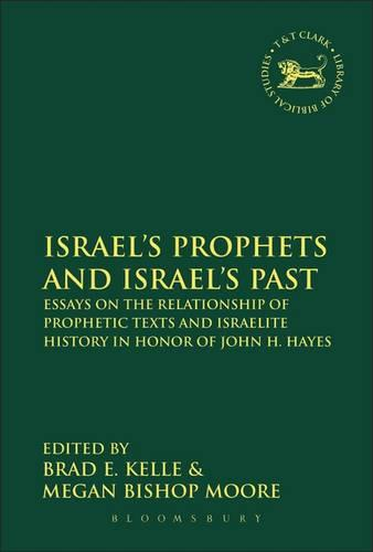 Israel's Prophets and Israel's Past: Essays on the Relationship of Prophetic Texts and Israelite History in Honor of John H. Hayes - The Library of Hebrew Bible/Old Testament Studies (Hardback)