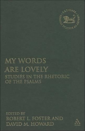 My Words are Lovely: Studies in the Rhetoric of the Psalms - The Library of Hebrew Bible/Old Testament Studies v. 467 (Hardback)