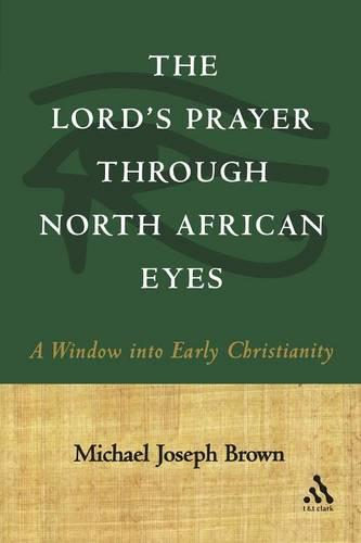 The Lord's Prayer Through North African Eyes: A Window into Early Christianity (Paperback)