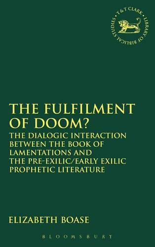 The Fulfilment of Doom: The Dialogic Interaction Between the Book of Lamentations and the Pre-exilic/early Exilic Prophetic Literature - The Library of Hebrew Bible/Old Testament Studies (Hardback)