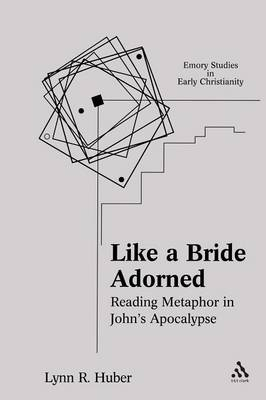 Like a Bride Adorned: Reading Metaphor in John's Apocalypse - Emory Studies in Early Christianity (Paperback)