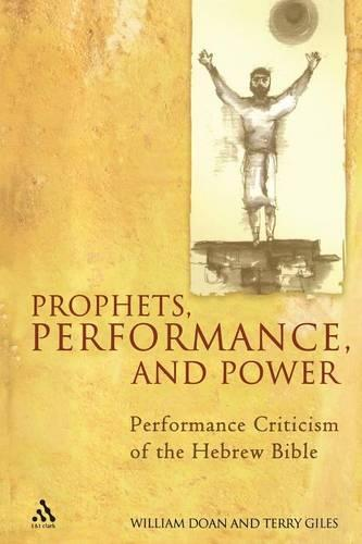 Prophets, Performance, and Power: Performance Criticism of the Hebrew Bible (Paperback)