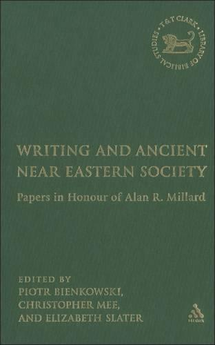 Writing and Ancient Near East Society: Essays in Honor of Alan R Millard - The Library of Hebrew Bible/Old Testament Studies v. 426 (Hardback)