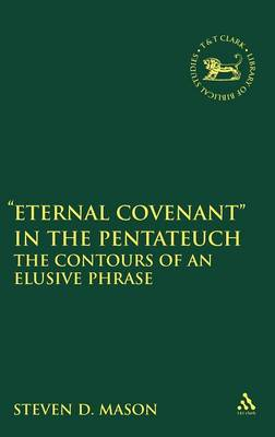 The Contours of an Elusive Phrase: Berit Olam and Some Contributions to Covenant Theology in the Pentateuch - The Library of Hebrew Bible/Old Testament Studies v. 494 (Hardback)