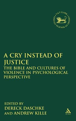 A Cry Instead of Justice: The Bible and Cultures of Violence in Psychological Perspective - The Library of Hebrew Bible/Old Testament Studies v. 499 (Hardback)