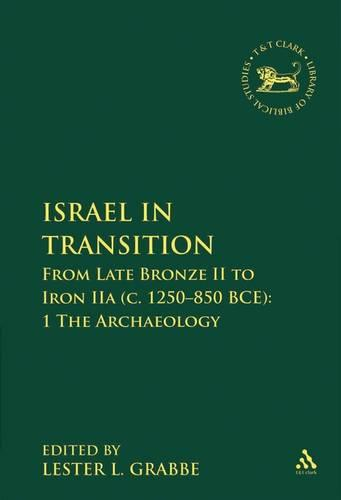 Israel in Transition: Archaeology Pt. 1: From Late Bronze II to Iron IIA (c. 1250-850 BCE) - The Library of Hebrew Bible/Old Testament Studies v. 491 (Hardback)