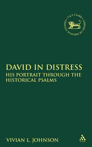 David in Distress: His Portrait Through the Historical Psalms - The Library of Hebrew Bible/Old Testament Studies v. 505 (Hardback)