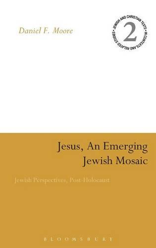 Jesus, an Emerging Jewish Mosaic: Jewish Perspectives, Post-holocaust - Jewish & Christian Texts in Contexts and Related Studies v. 2 (Hardback)