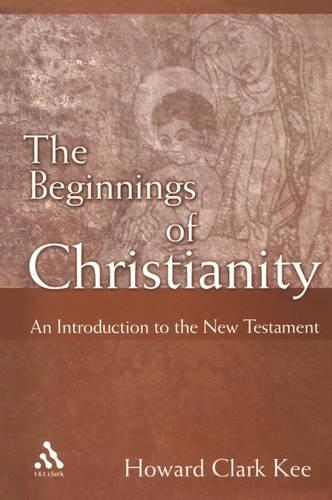 The Beginnings of Christianity: An Introduction to the New Testament (Paperback)