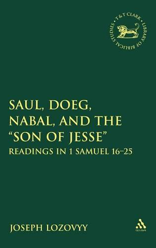 "Saul, Doeg, Nabal, and the ""Son of Jesse"": Readings in 1 Samuel 16-25 - The Library of Hebrew Bible/Old Testament Studies v. 497 (Hardback)"