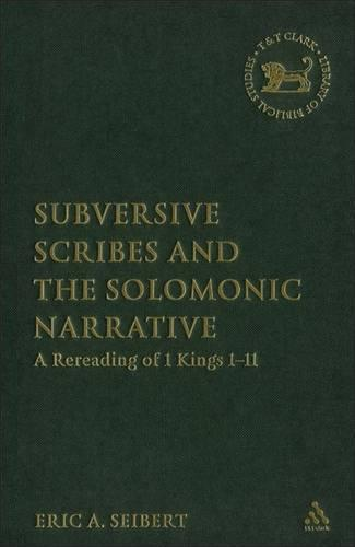Subversive Scribes and the Solomonic Narrative: A Rereading of 1 Kings 1-11 - The Library of Hebrew Bible/Old Testament Studies (Hardback)
