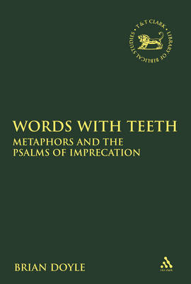 Cover Words with Teeth: Metaphors and the Psalms of Imprecation - The Library of Hebrew Bible/Old Testament Studies
