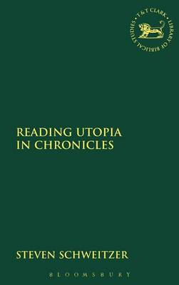 Reading Utopia in Chronicles - The Library of Hebrew Bible/Old Testament Studies (Hardback)