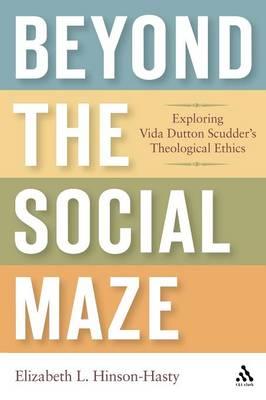 Beyond the Social Maze: Exploring Vida Dutton Scudder's Theological Ethics (Paperback)