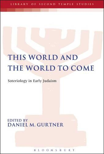 This World and the World to Come: Soteriology in Early Judaism - The Library of Second Temple Studies 74 (Hardback)